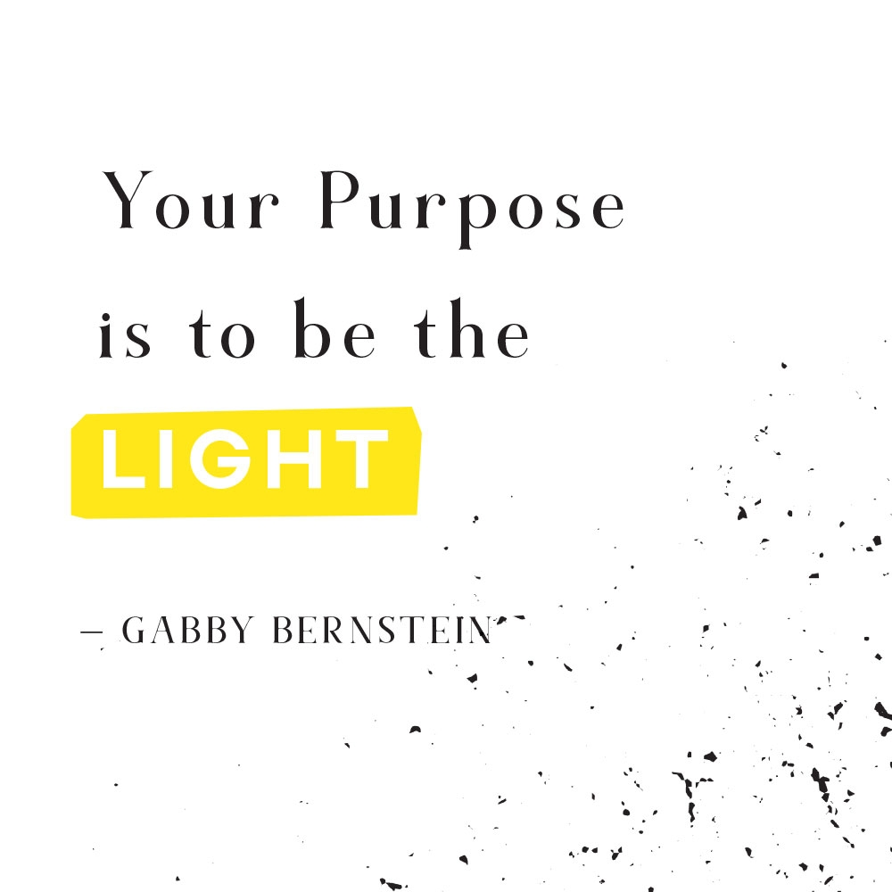 Your purpose is to be the light | Gabby Bernstein quote