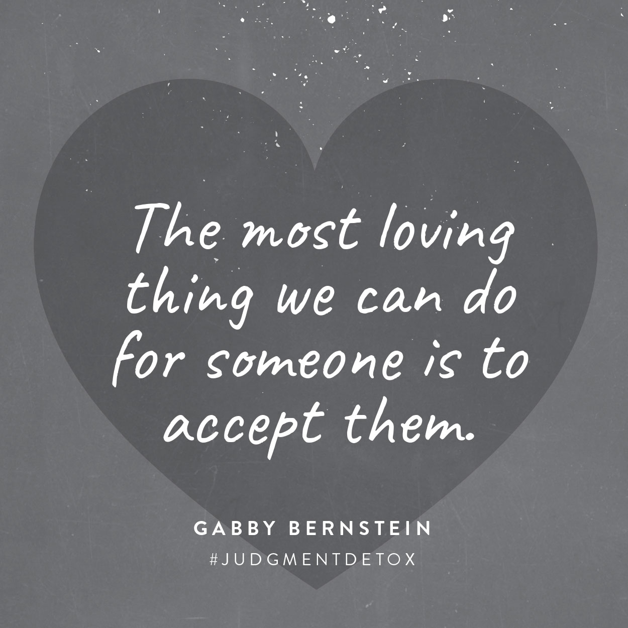 The most loving thing we can do for someone is to accept them. -Gabby Bernstein | Judgment Detox quote