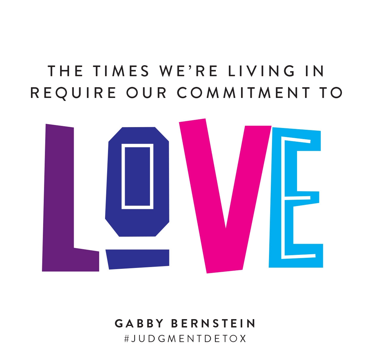 The times we're living in require our commitment to love | Gabby Bernstein | Judgment Detox
