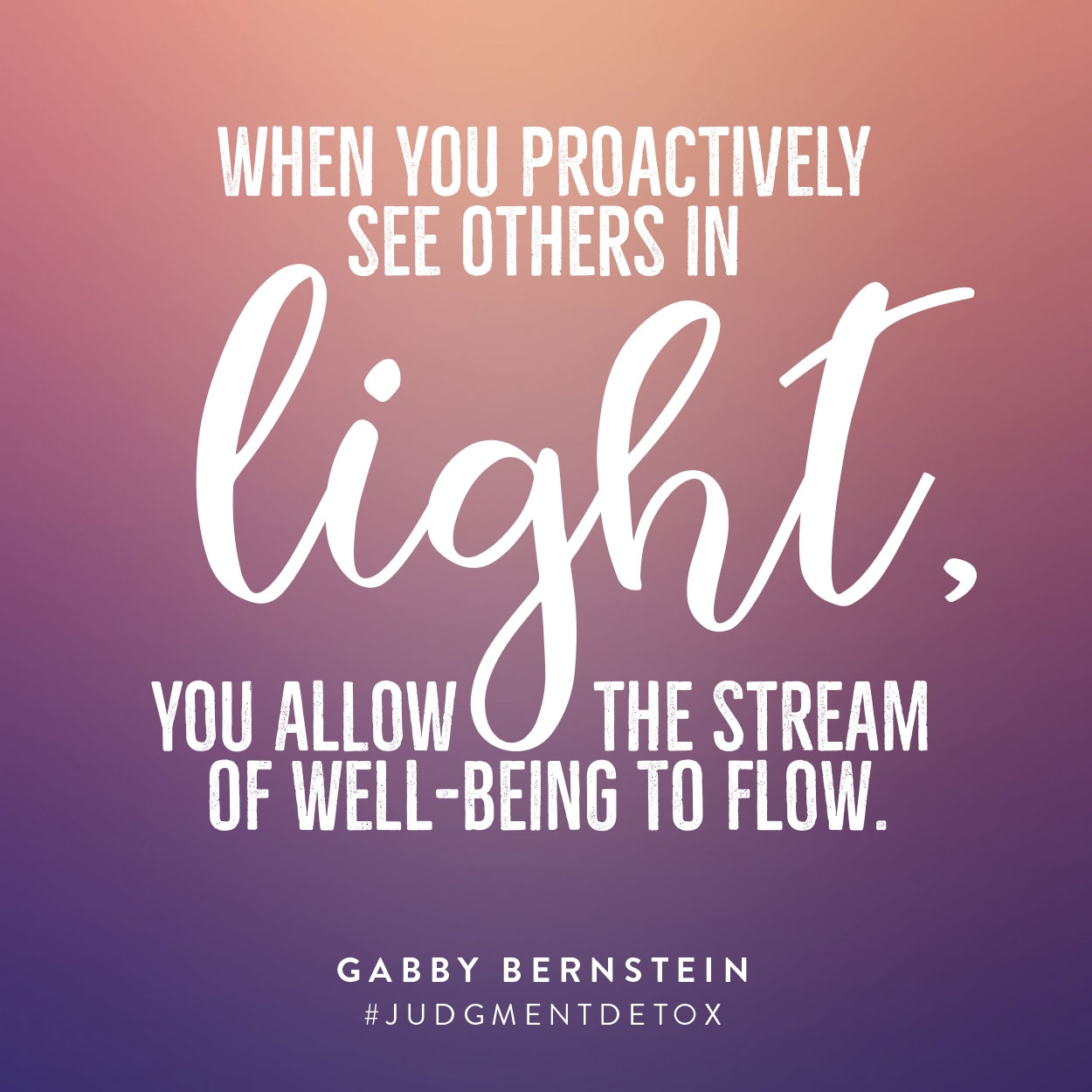 When you proactively see others in the light, you allow the stream of well-being to flow | Gabby Bernstein | Judgment Detox