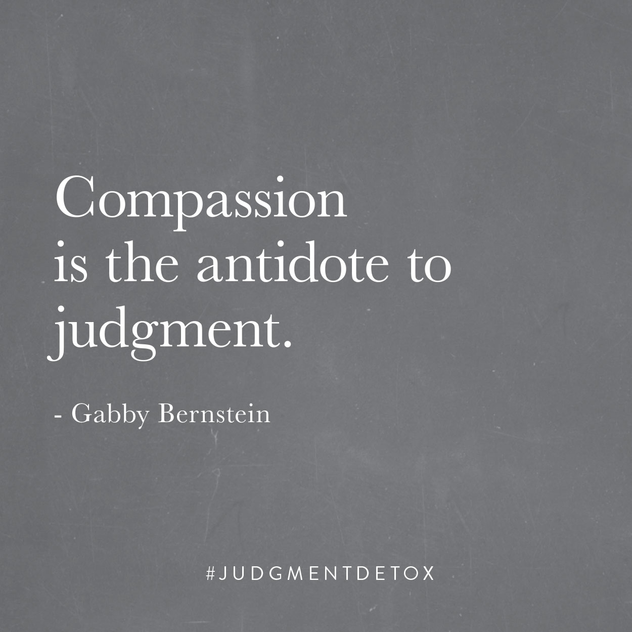 Compassion is the antidote to judgment. | Gabby Bernstein quote from Judgment Detox