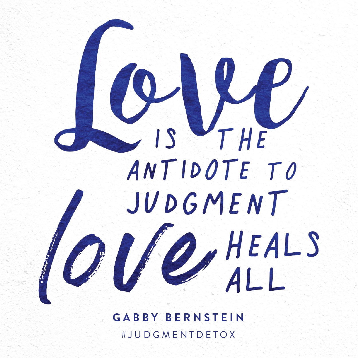 Love is the antidote to judgment. Love heals all. | Judgment Detox by Gabby Bernstein