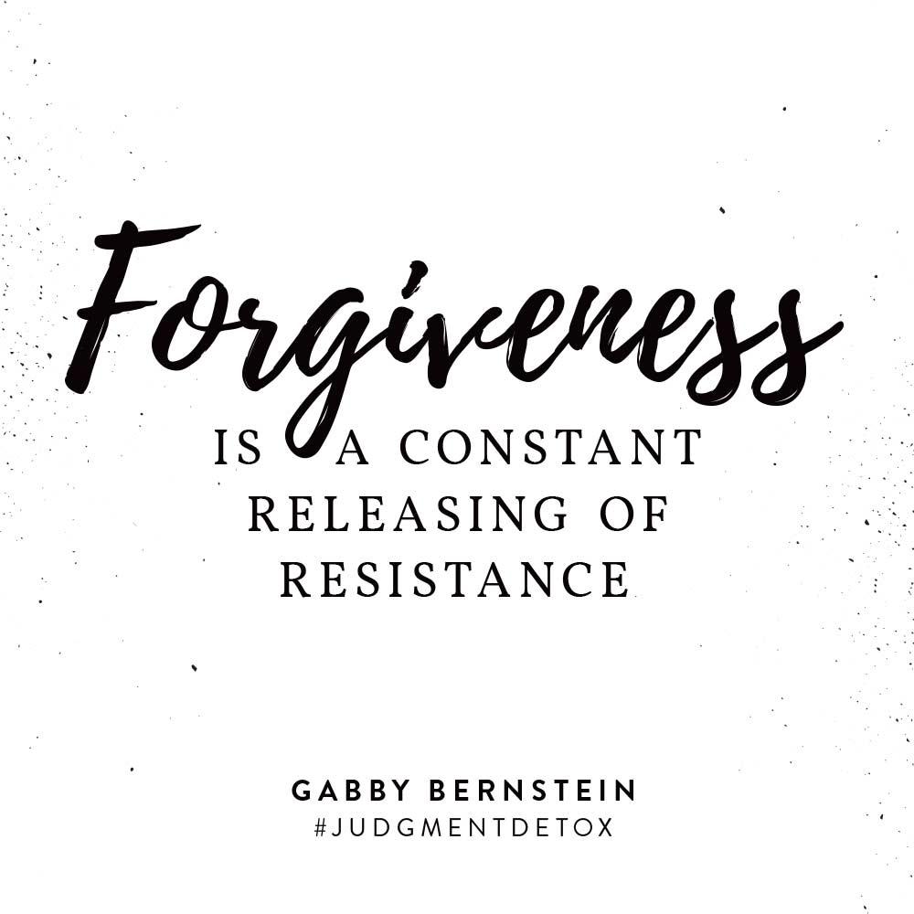 Forgiveness is a constant releasing of resistance | Judgment Detox by Gabby Bernstein