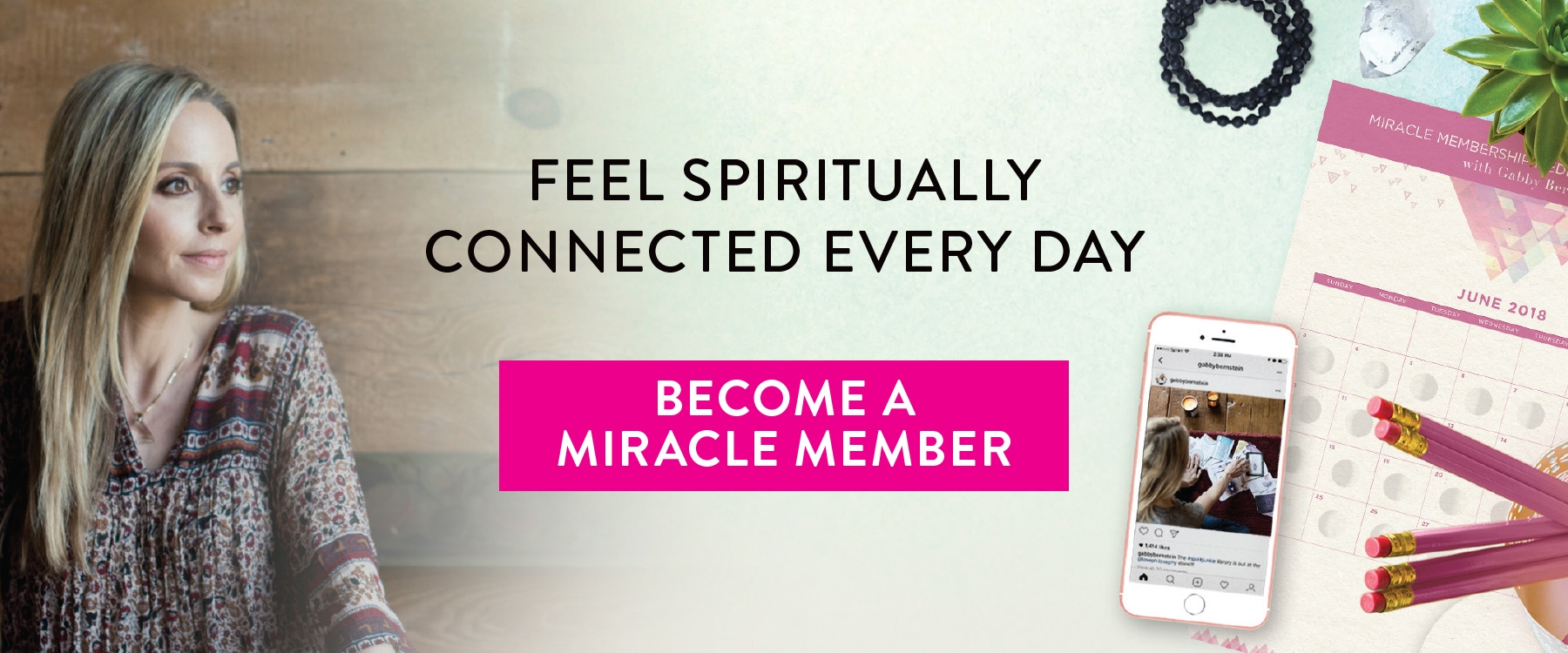 Feel spiritually connected every day so you can live a life beyond your wildest dreams | Join Gabby Bernstein's Miracle Membership