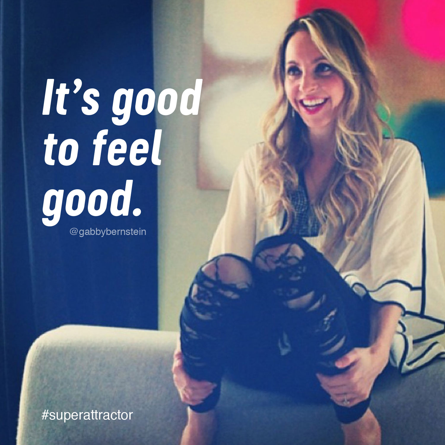 It's good to feel good | Gabby Bernstein | Super Attractor