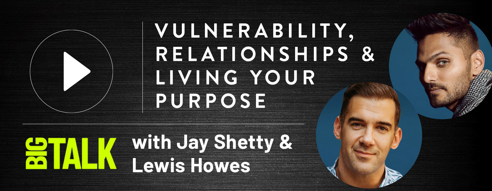 Vulnerability, Relationships & Living your Purpose — Big Talk with Jay Shetty & Lewis Howes