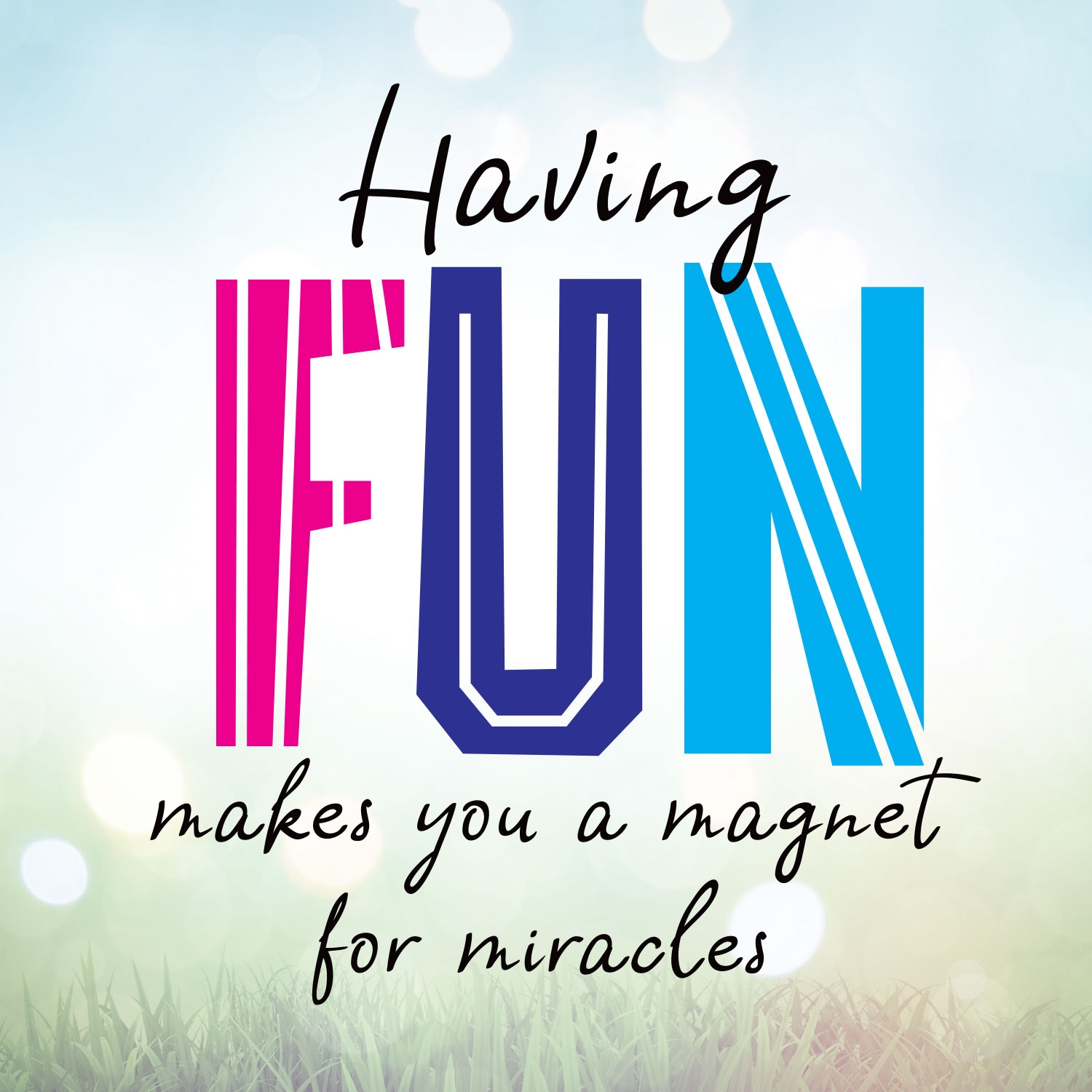 having fun makes you a magnet for miracles