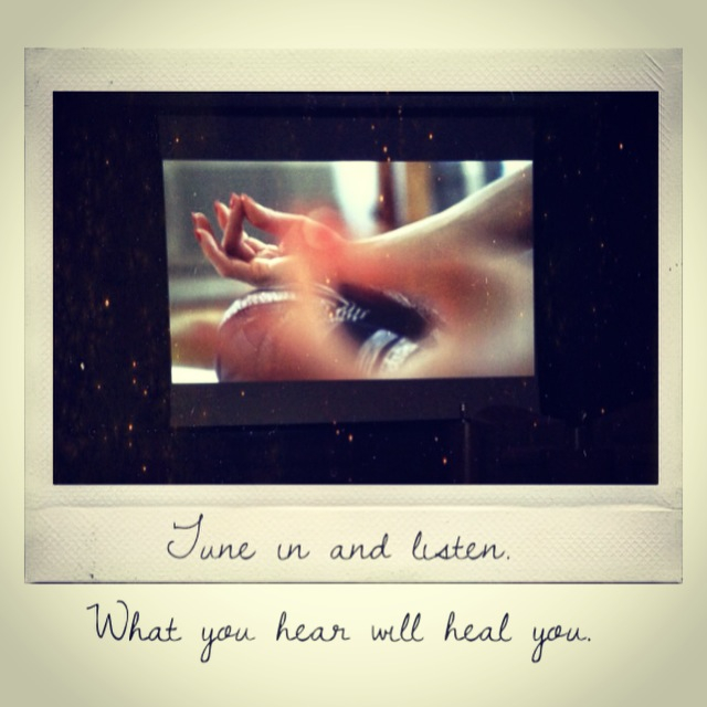 Tune in and listen. What you hear will heal you.