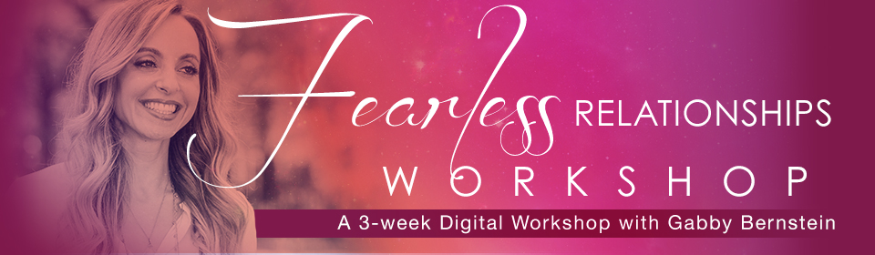 Fearless Relationships Digital Course with Gabby Bernstein