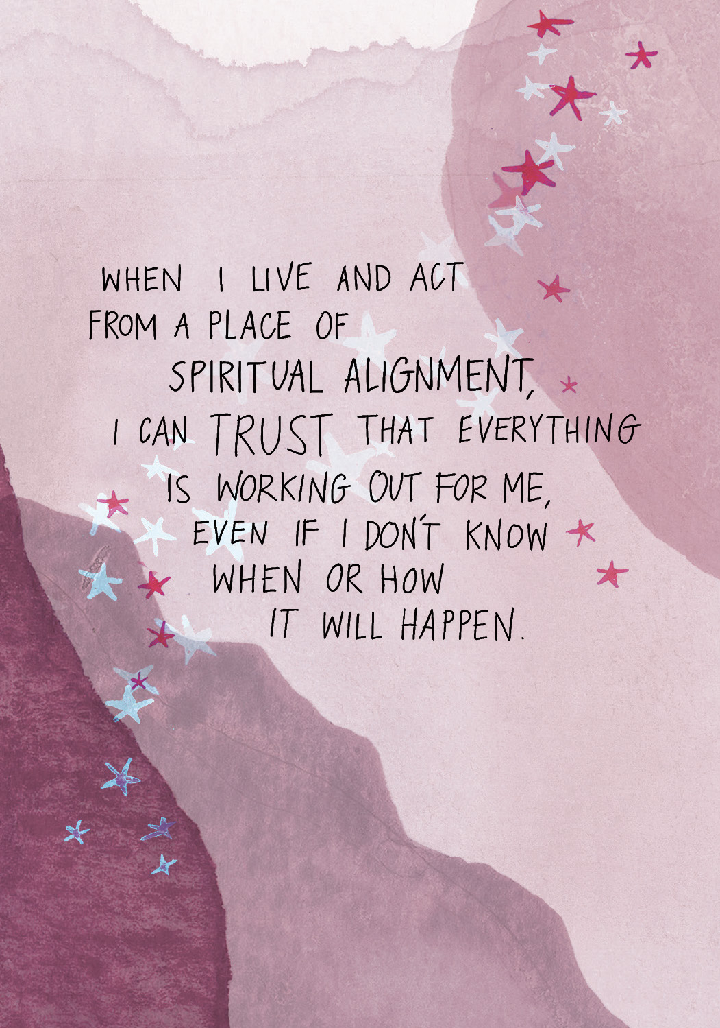 When I live and act from a place of spiritual alignment, I can trust that everything is working out for me, even if I don't know when or how it will happen. | Super Attractor card deck by Gabby Bernstein