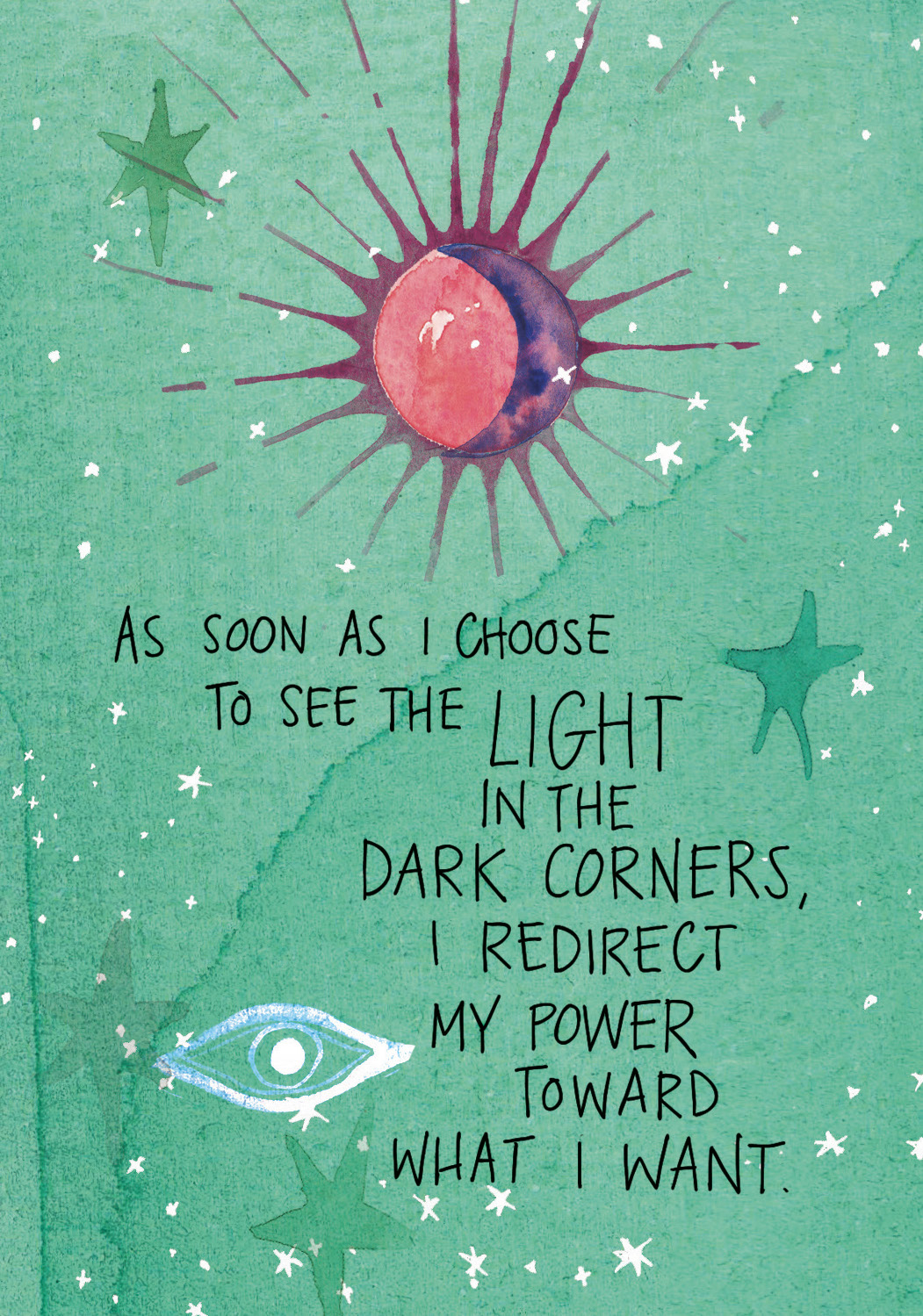 As soon as I choose to see the light in the dark corners, I redirect my power toward what I want
