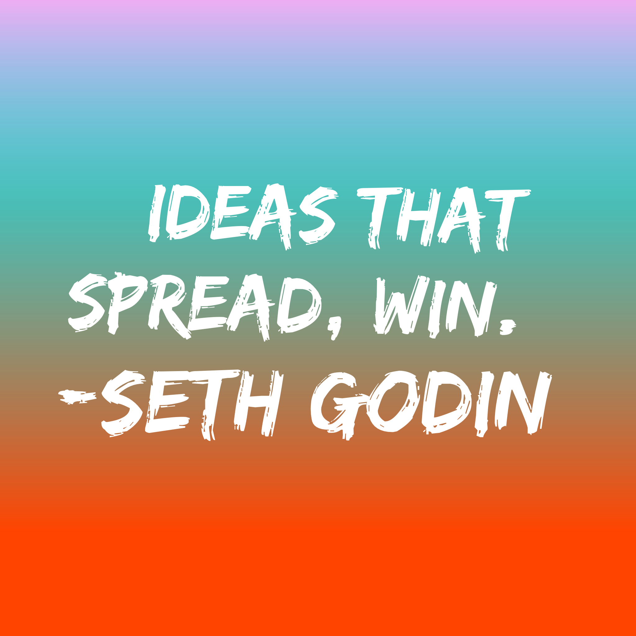 Ideas that spread, win. -Seth Godin quote | 5 marketing tips for entrepreneurs