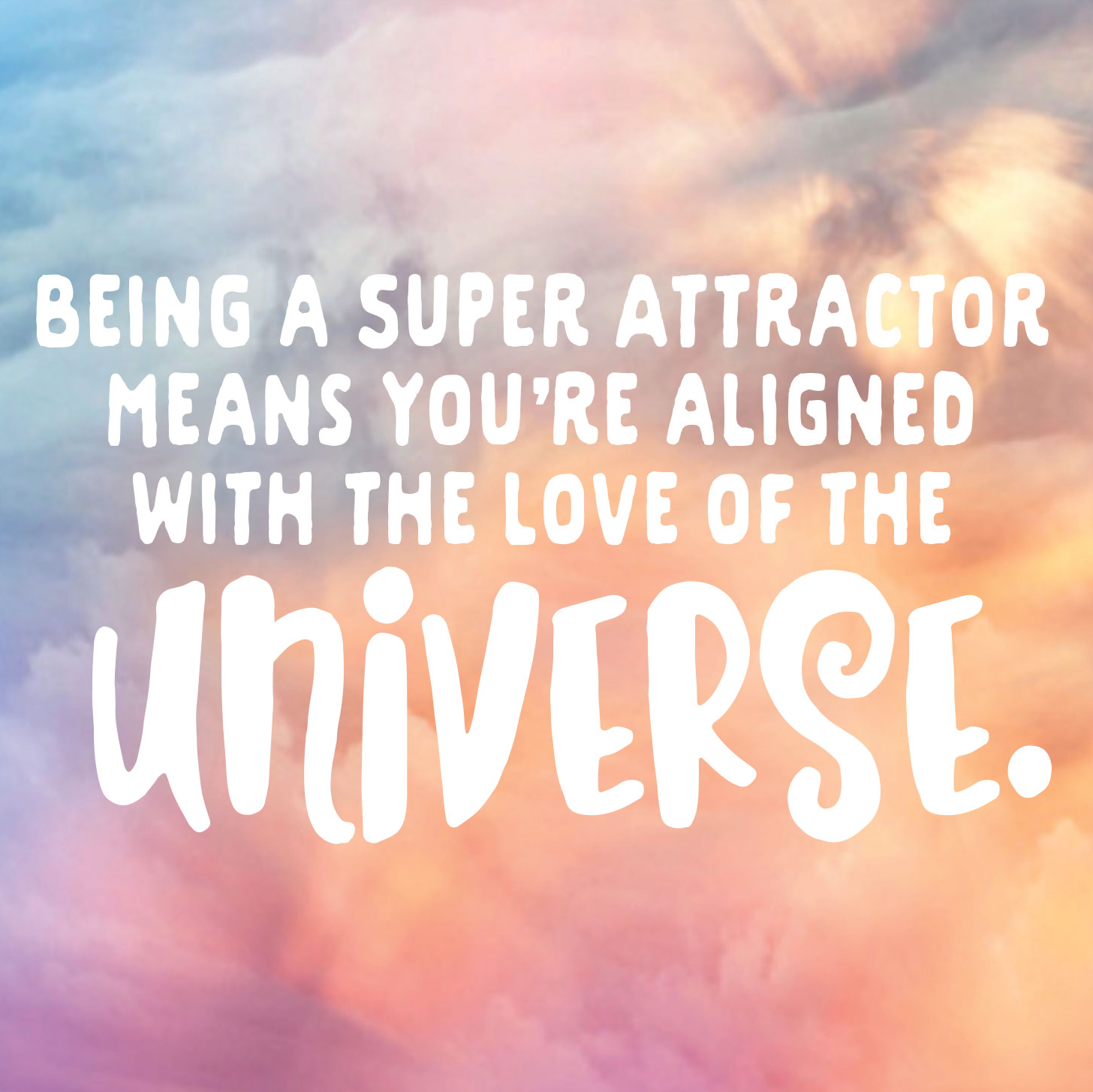 Being a Super Attractor means you're aligned with the love of the Universe