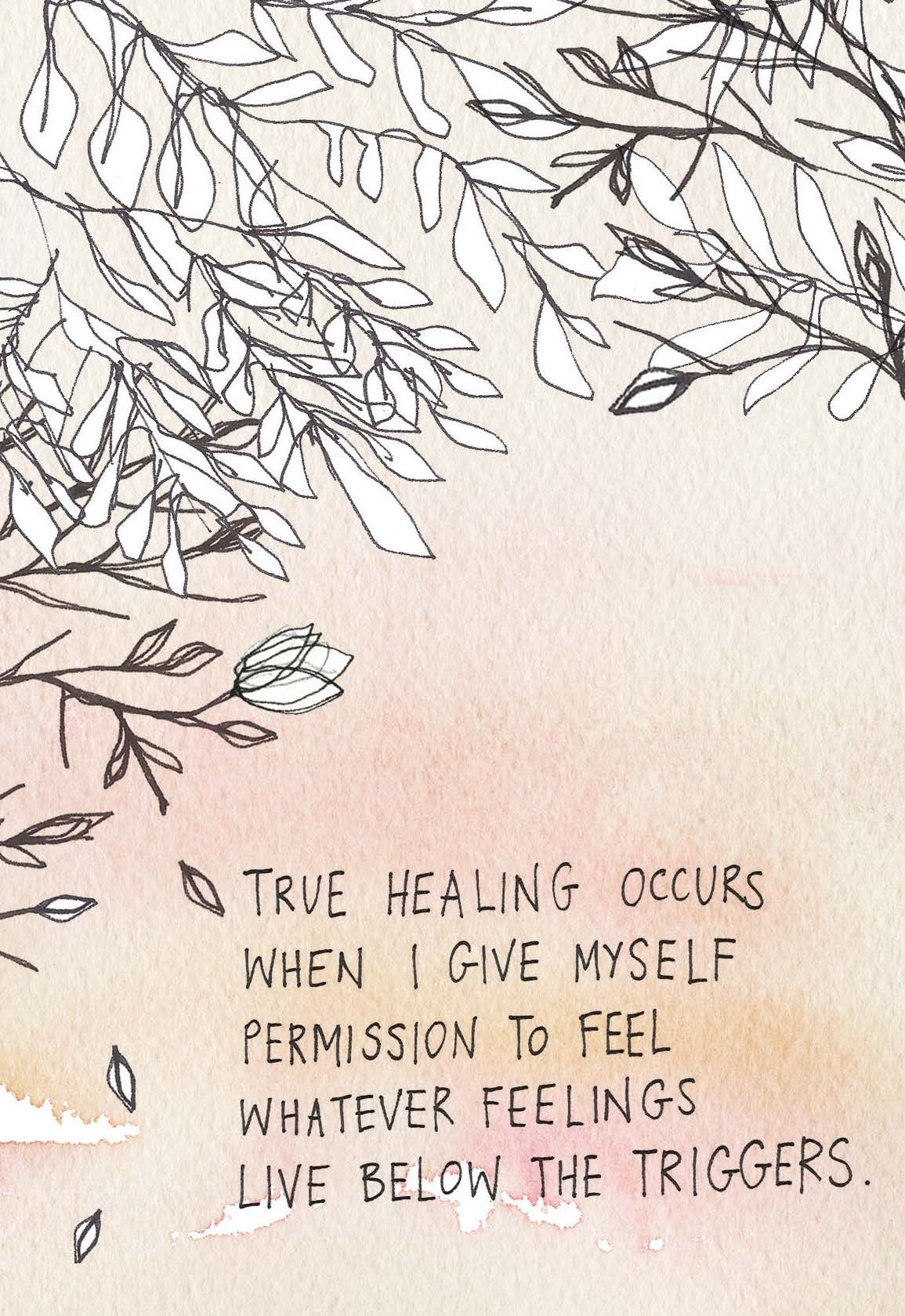 True healing occurs when I give myself permission to feel whatever feelings live below the triggers. | Gabby Bernstein | The Universe Has Your Back card deck