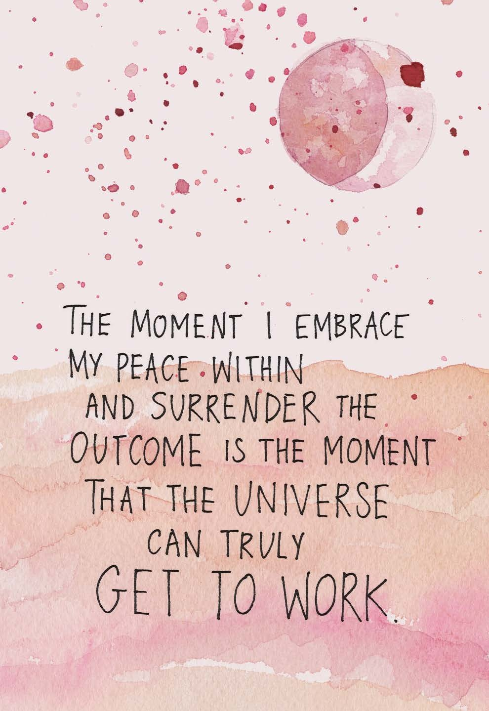 The moment I embrace my peace within and surrender the outcome is the moment the Universe can truly get to work | Gabby Bernstein | The Universe Has Your Back card deck