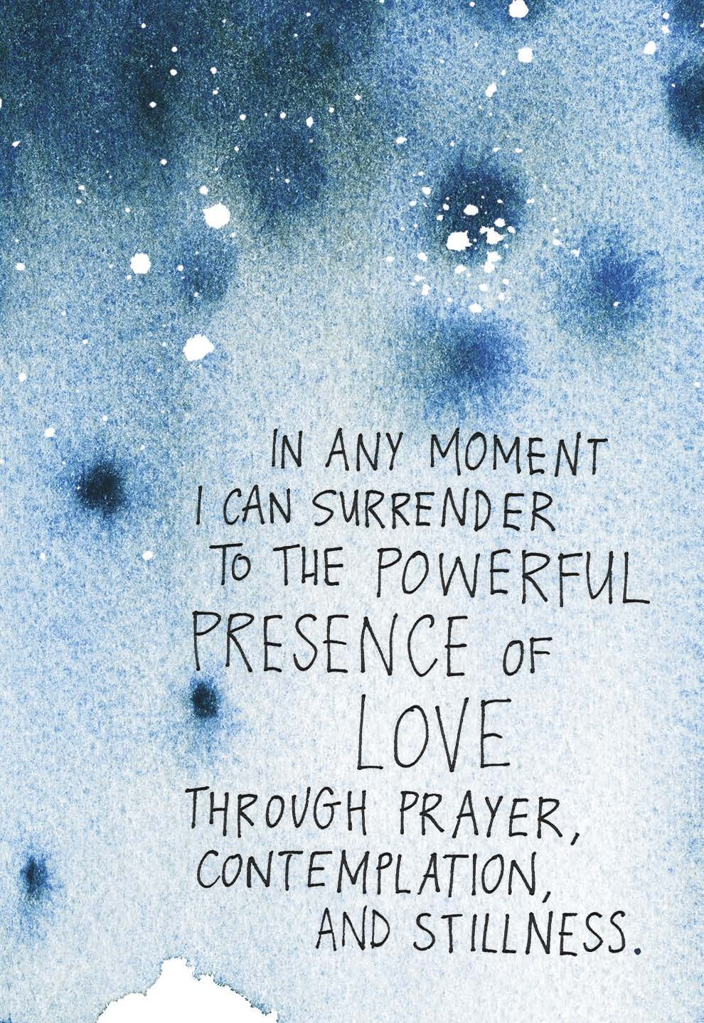 In any moment I can surrender to the powerful presence of love through prayer, contemplation and stillness. | Gabby Bernstein | The Universe Has Your Back card deck