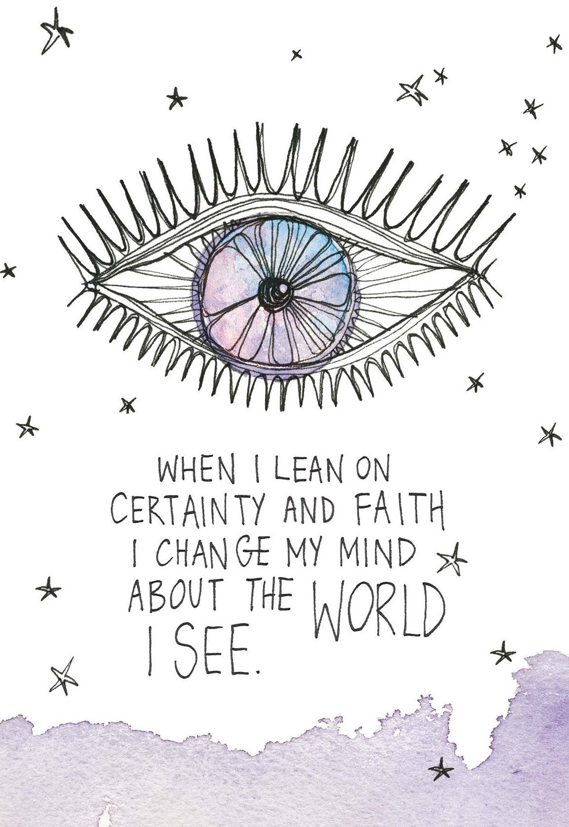 When I lean on certainty and faith, I change my mind about the world I see