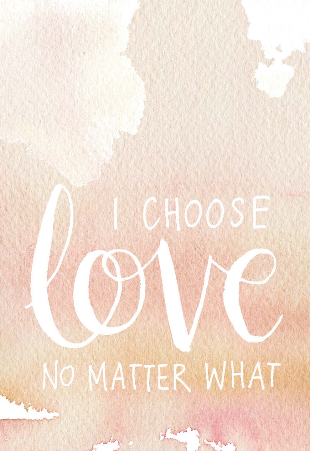 I choose love no matter what