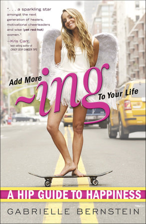 Add More ~ing to Your Life: A Hip Guide to Happiness, by Gabby Bernstein