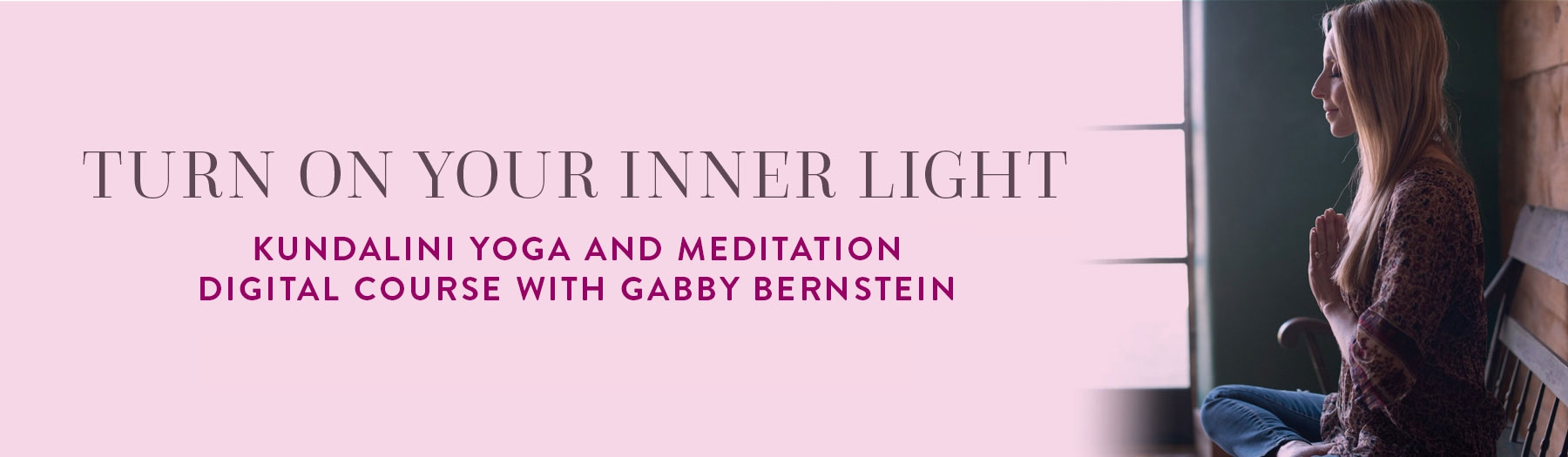 Turn On Your Inner Light Kundalini meditation digital course with Gabby Bernstein
